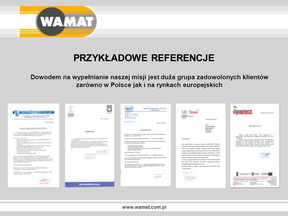 PRZYKŁADOWE REFERENCJE Dowodem na wypełnianie naszej misji jest duża grupa zadowolonych klientów zarówno w Polsce jak i na rynkach europejskich