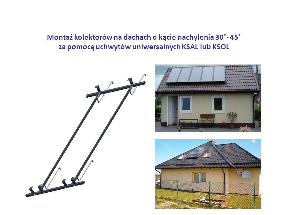 Montaż kolektorów na dachach o kącie nachylenia 30˚- 45˚ za pomocą uchwytów uniwersalnych KSAL lub KSOL