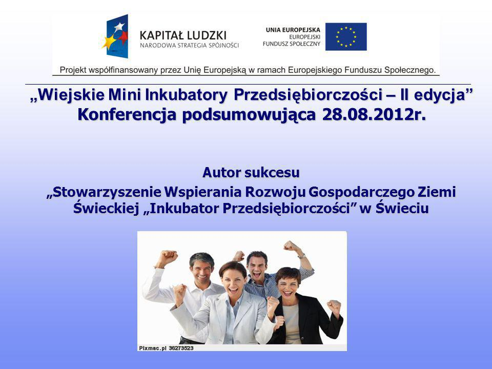"""""""Wiejskie Mini Inkubatory Przedsiębiorczości – II edycja Konferencja podsumowująca 28.08.2012r."""