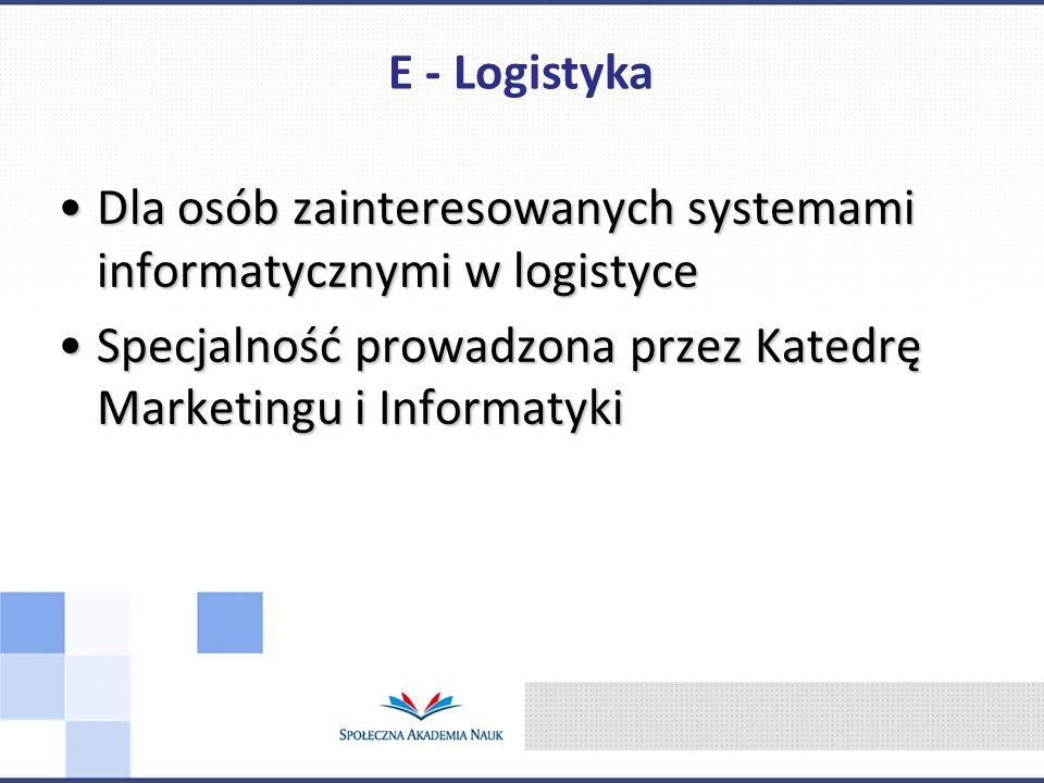 E - Logistyka Dla osób zainteresowanych systemami informatycznymi w logistyce.