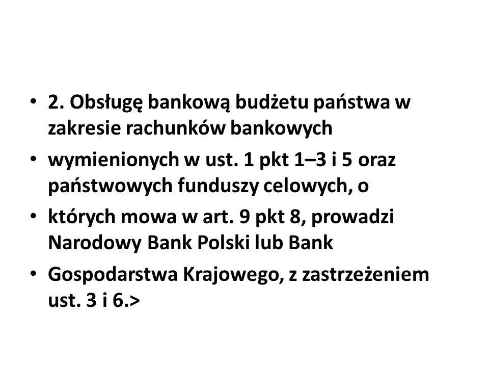 2. Obsługę bankową budżetu państwa w zakresie rachunków bankowych