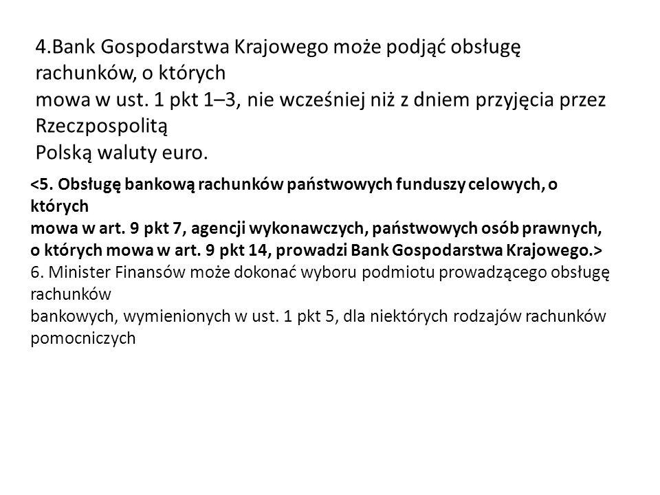 4.Bank Gospodarstwa Krajowego może podjąć obsługę rachunków, o których