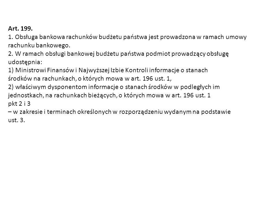 Art. 199. 1. Obsługa bankowa rachunków budżetu państwa jest prowadzona w ramach umowy. rachunku bankowego.