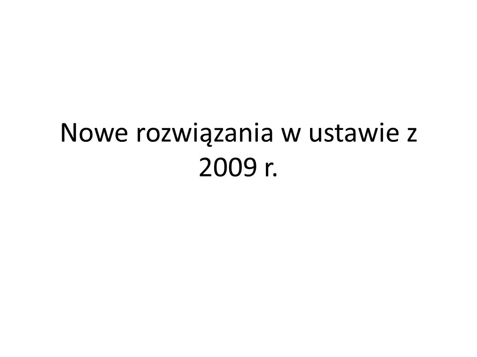 Nowe rozwiązania w ustawie z 2009 r.