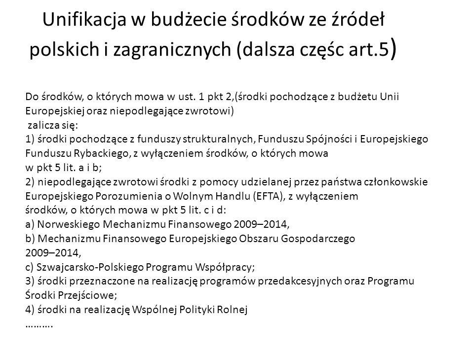 Unifikacja w budżecie środków ze źródeł polskich i zagranicznych (dalsza częśc art.5)