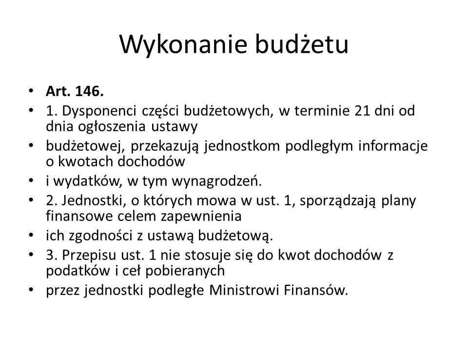 Wykonanie budżetu Art. 146. 1. Dysponenci części budżetowych, w terminie 21 dni od dnia ogłoszenia ustawy.