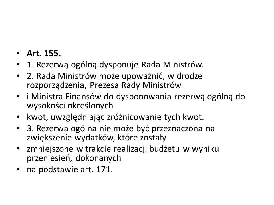 Art. 155. 1. Rezerwą ogólną dysponuje Rada Ministrów. 2. Rada Ministrów może upoważnić, w drodze rozporządzenia, Prezesa Rady Ministrów.