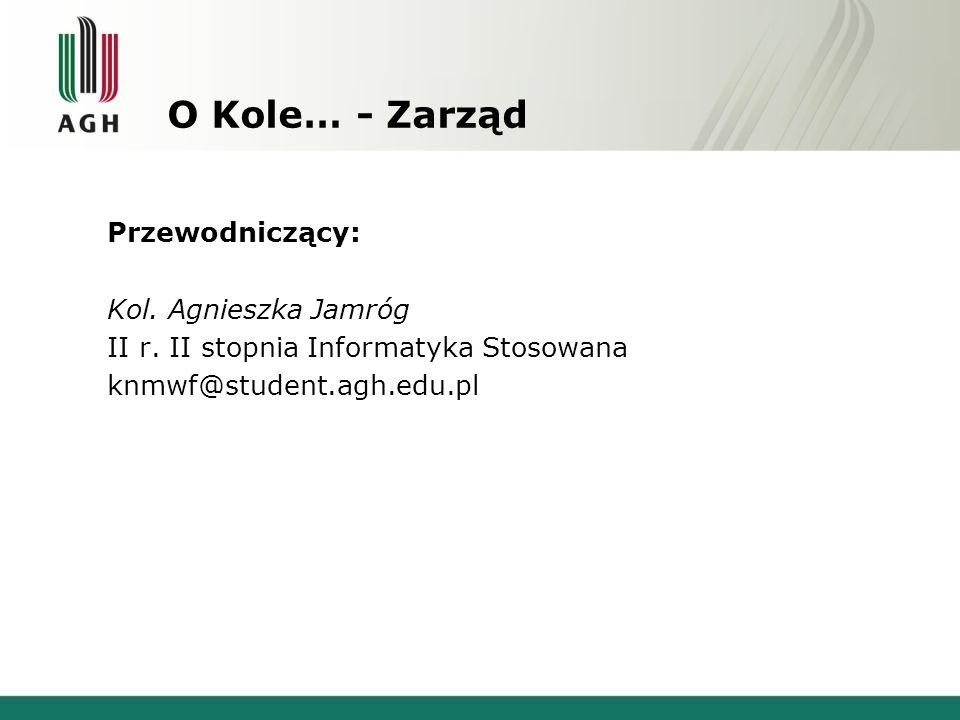 O Kole… - Zarząd Przewodniczący: Kol. Agnieszka Jamróg II r.
