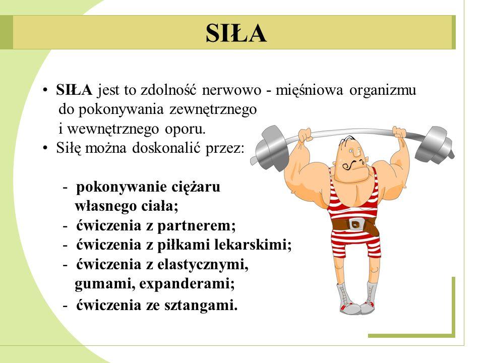 SIŁA • SIŁA jest to zdolność nerwowo - mięśniowa organizmu
