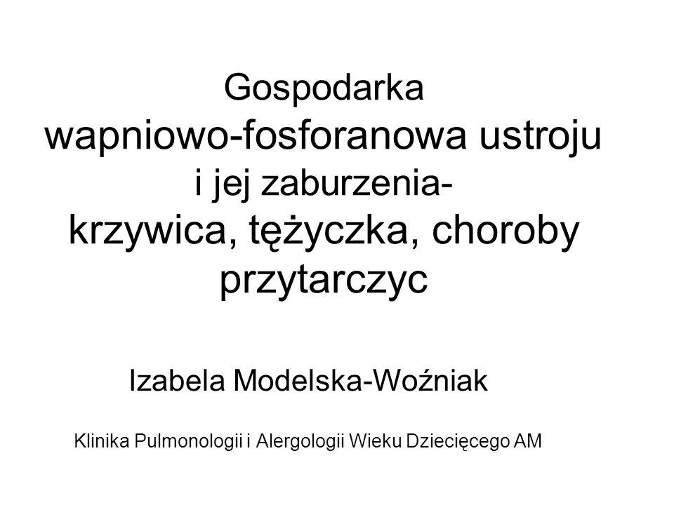 Gospodarka wapniowo-fosforanowa ustroju i jej zaburzenia- krzywica, tężyczka, choroby przytarczyc