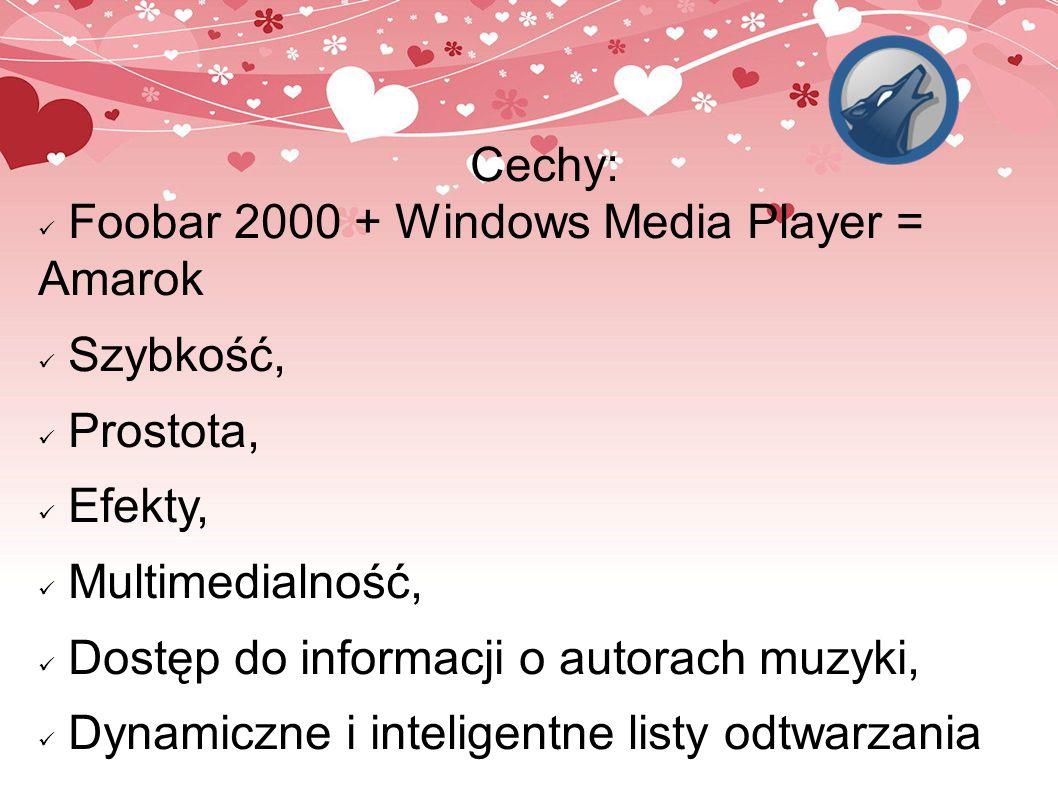 Cechy: Foobar 2000 + Windows Media Player = Amarok. Szybkość, Prostota, Efekty, Multimedialność,