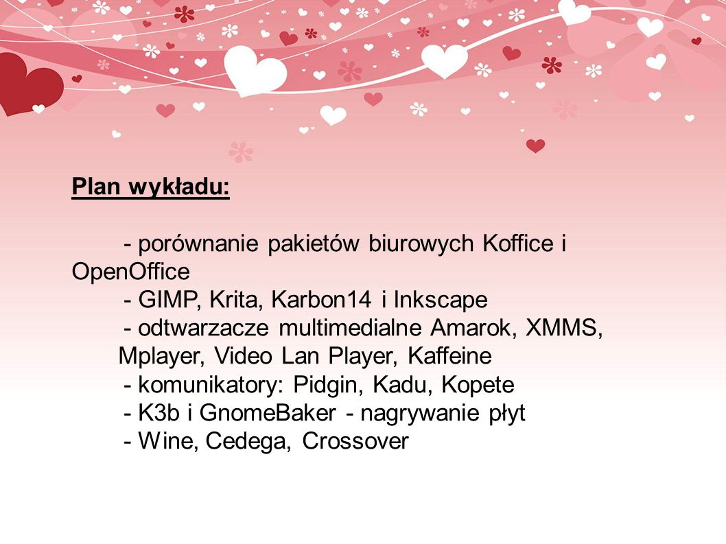 Plan wykładu: - porównanie pakietów biurowych Koffice i OpenOffice. - GIMP, Krita, Karbon14 i Inkscape.