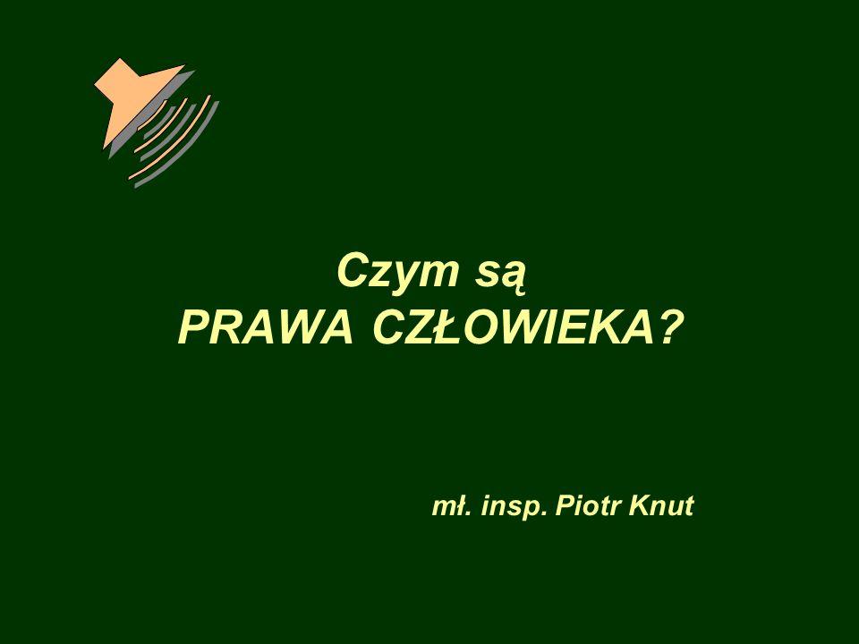 Czym są PRAWA CZŁOWIEKA mł. insp. Piotr Knut