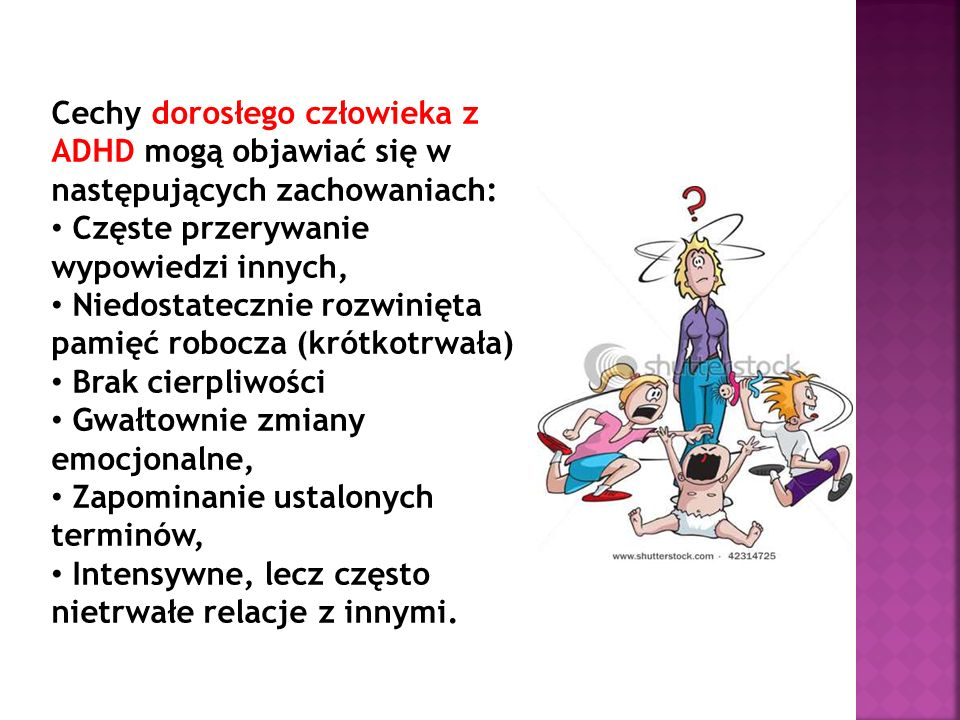 Cechy dorosłego człowieka z ADHD mogą objawiać się w następujących zachowaniach: