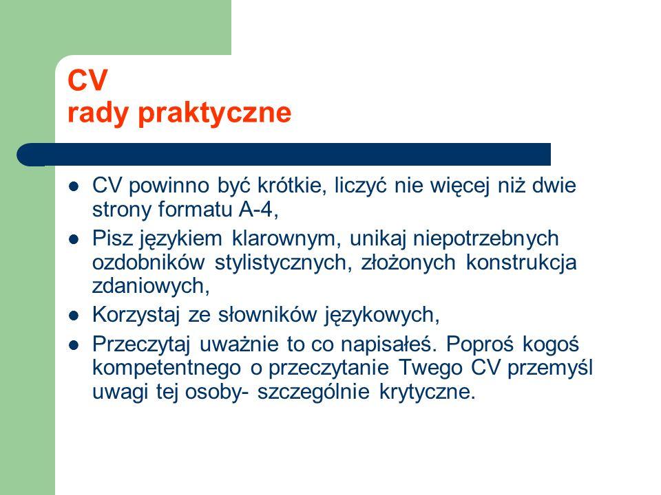 CV rady praktyczne CV powinno być krótkie, liczyć nie więcej niż dwie strony formatu A-4,