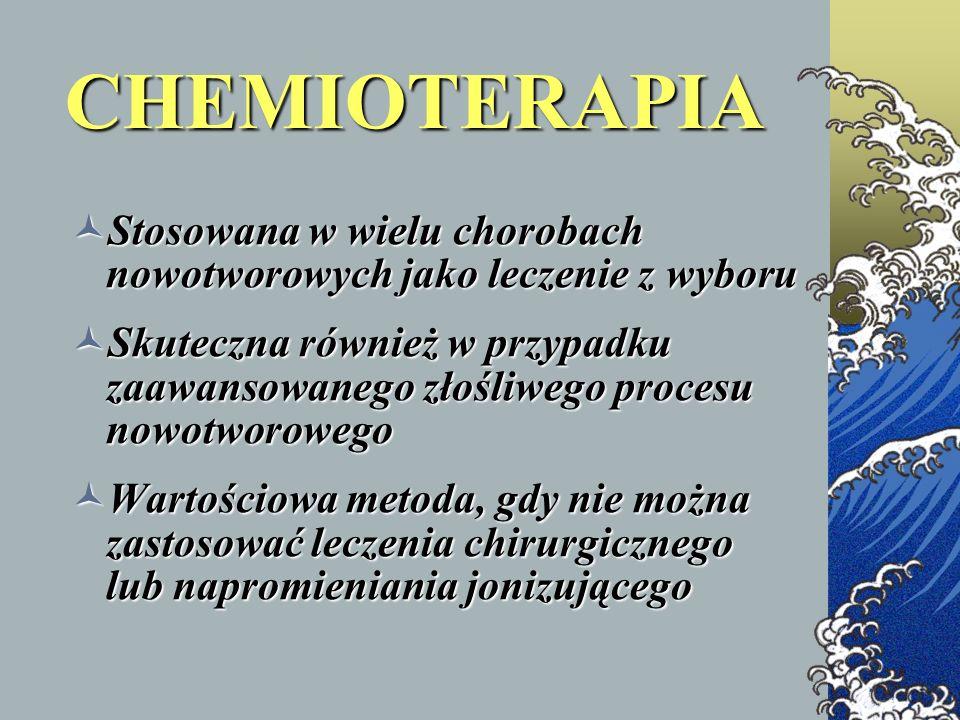 CHEMIOTERAPIA Stosowana w wielu chorobach nowotworowych jako leczenie z wyboru.