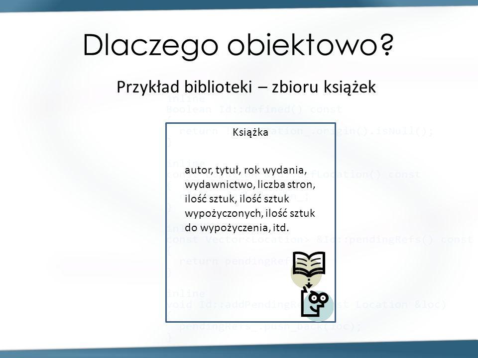 Dlaczego obiektowo Przykład biblioteki – zbioru książek Książka