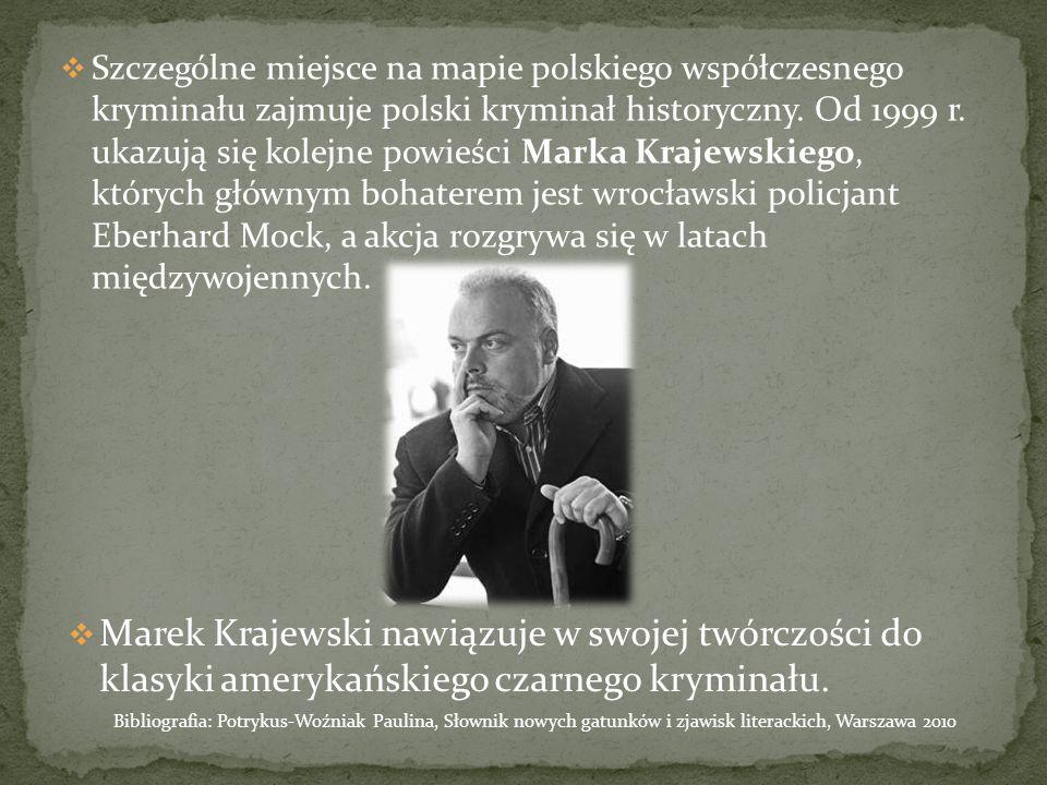 Szczególne miejsce na mapie polskiego współczesnego kryminału zajmuje polski kryminał historyczny. Od 1999 r. ukazują się kolejne powieści Marka Krajewskiego, których głównym bohaterem jest wrocławski policjant Eberhard Mock, a akcja rozgrywa się w latach międzywojennych.