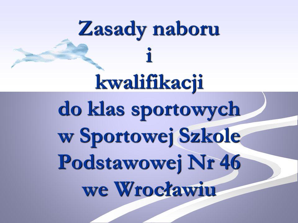 Zasady naboru i kwalifikacji do klas sportowych w Sportowej Szkole Podstawowej Nr 46 we Wrocławiu