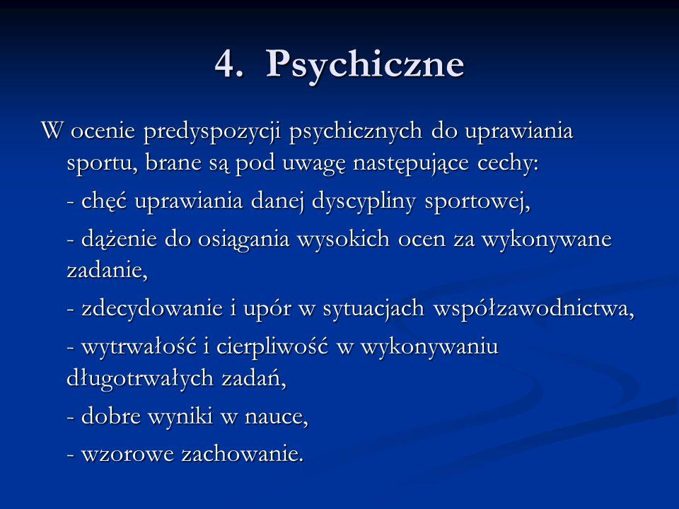 4. Psychiczne W ocenie predyspozycji psychicznych do uprawiania sportu, brane są pod uwagę następujące cechy:
