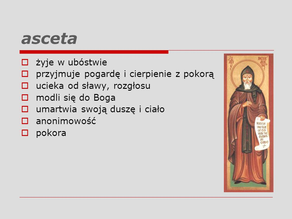 asceta żyje w ubóstwie przyjmuje pogardę i cierpienie z pokorą