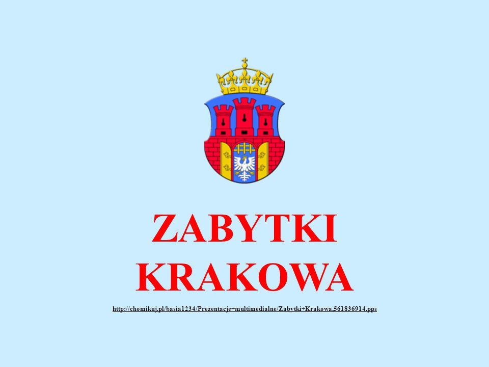 ZABYTKI KRAKOWA http://chomikuj.pl/basia1234/Prezentacje+multimedialne/Zabytki+Krakowa,561836914.pps.