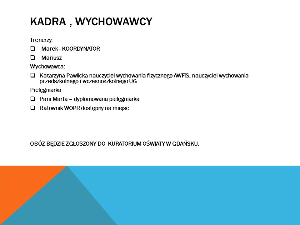 Kadra , wychowawcy Trenerzy: Marek - KOORDYNATOR Mariusz Wychowawca: