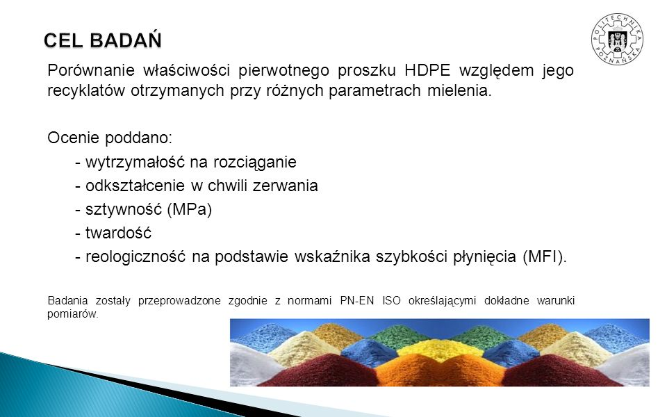 CEL BADAŃ Porównanie właściwości pierwotnego proszku HDPE względem jego recyklatów otrzymanych przy różnych parametrach mielenia.