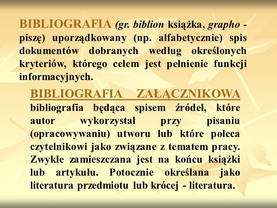 BIBLIOGRAFIA (gr. biblion książka, grapho - piszę) uporządkowany (np