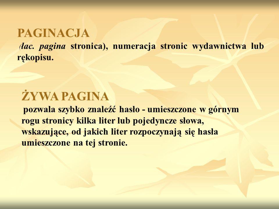 PAGINACJA (łac. pagina stronica), numeracja stronic wydawnictwa lub rękopisu. ŻYWA PAGINA.