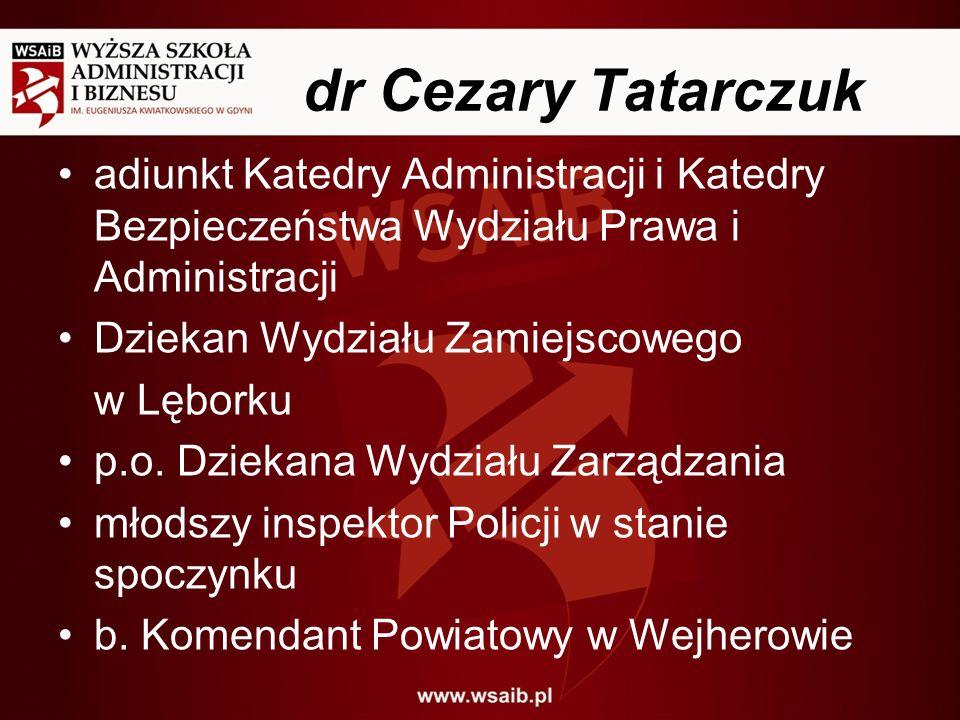 dr Cezary Tatarczuk adiunkt Katedry Administracji i Katedry Bezpieczeństwa Wydziału Prawa i Administracji.