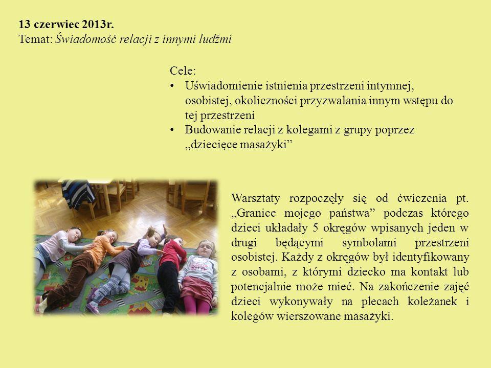 13 czerwiec 2013r. Temat: Świadomość relacji z innymi ludźmi. Cele: