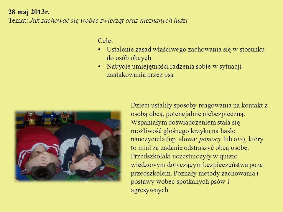 28 maj 2013r. Temat: Jak zachować się wobec zwierząt oraz nieznanych ludzi. Cele: