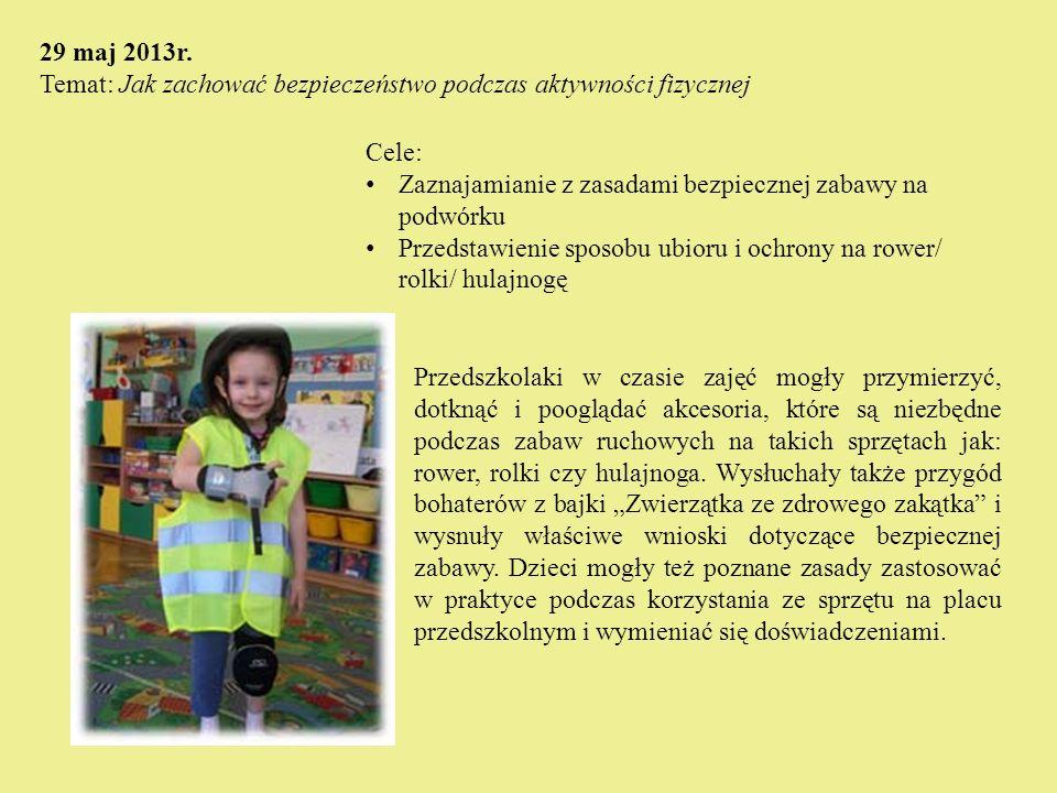29 maj 2013r. Temat: Jak zachować bezpieczeństwo podczas aktywności fizycznej. Cele: Zaznajamianie z zasadami bezpiecznej zabawy na podwórku.