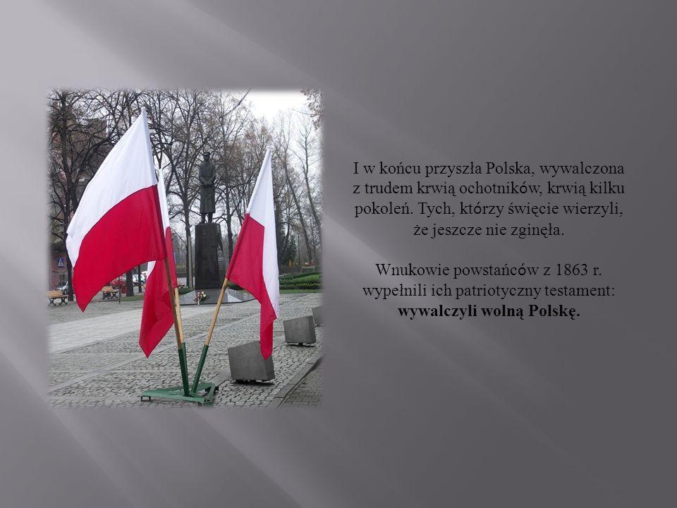 wywalczyli wolną Polskę.