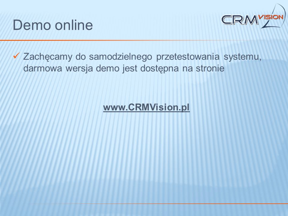 Demo online Zachęcamy do samodzielnego przetestowania systemu, darmowa wersja demo jest dostępna na stronie.