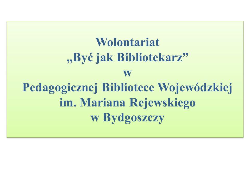 """Wolontariat """"Być jak Bibliotekarz w Pedagogicznej Bibliotece Wojewódzkiej im."""