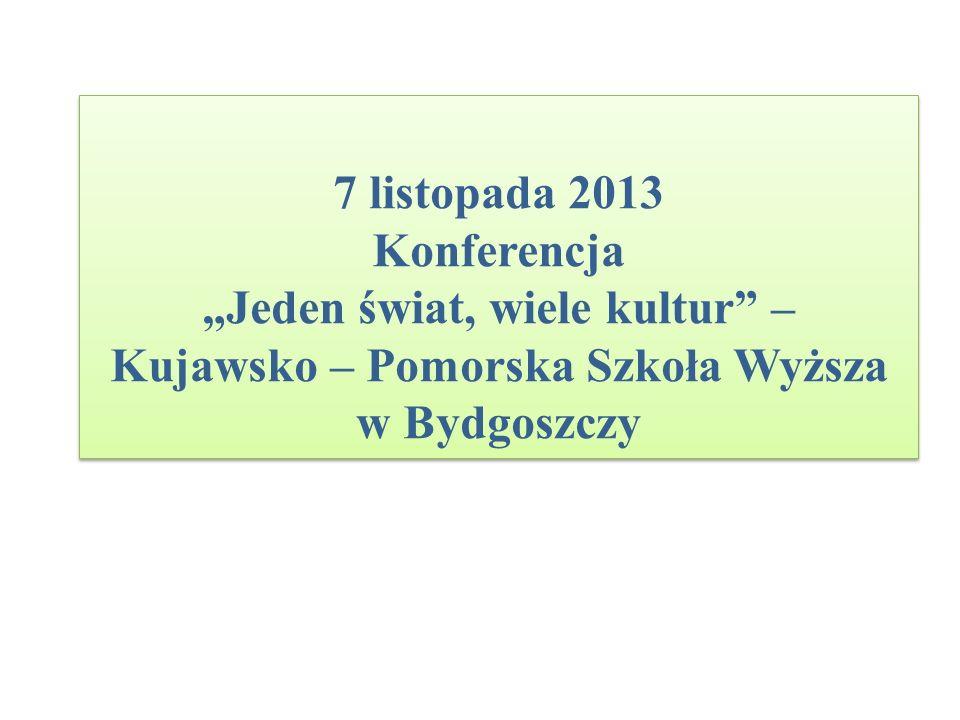 """7 listopada 2013 Konferencja """"Jeden świat, wiele kultur – Kujawsko – Pomorska Szkoła Wyższa w Bydgoszczy"""