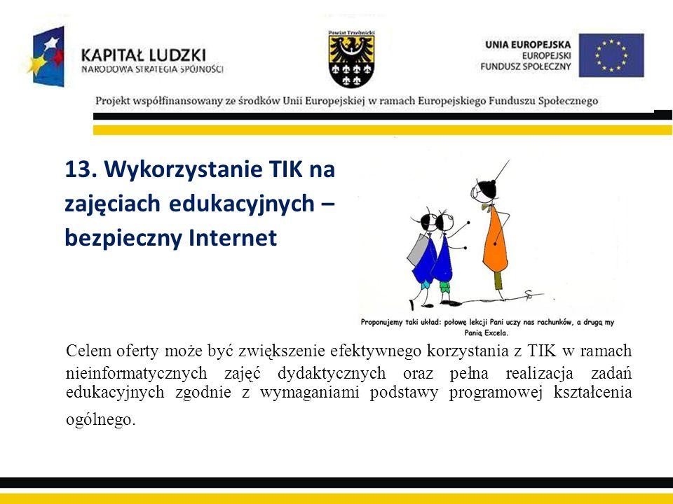 13. Wykorzystanie TIK na zajęciach edukacyjnych – bezpieczny Internet.