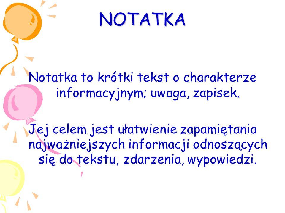 Notatka to krótki tekst o charakterze informacyjnym; uwaga, zapisek.
