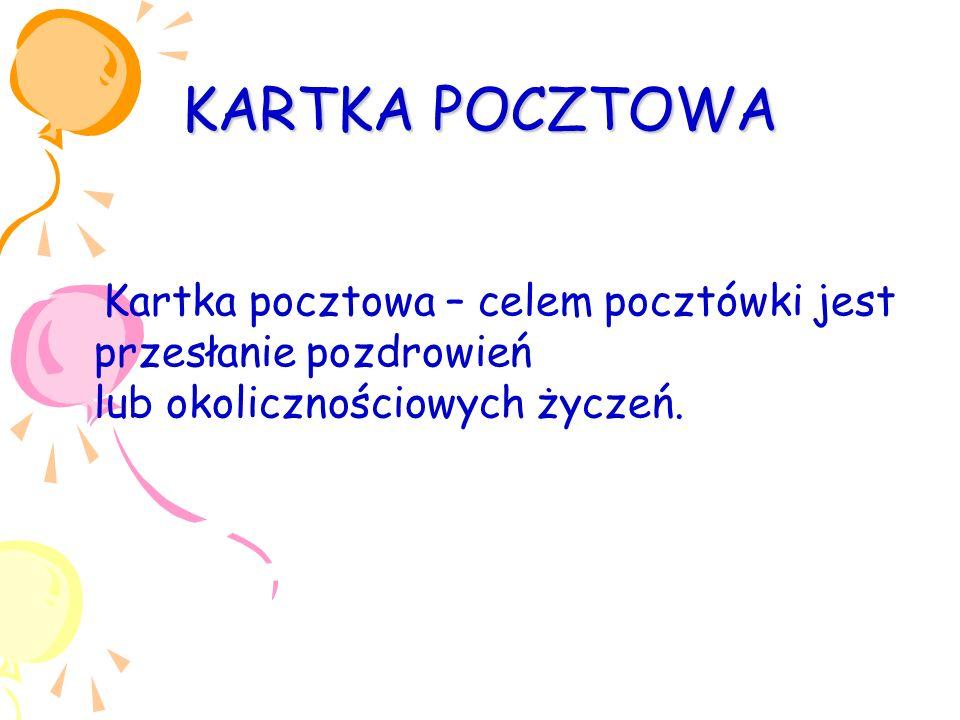 KARTKA POCZTOWA Kartka pocztowa – celem pocztówki jest przesłanie pozdrowień lub okolicznościowych życzeń.
