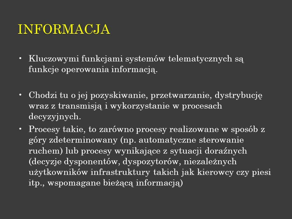 INFORMACJA Kluczowymi funkcjami systemów telematycznych są funkcje operowania informacją.