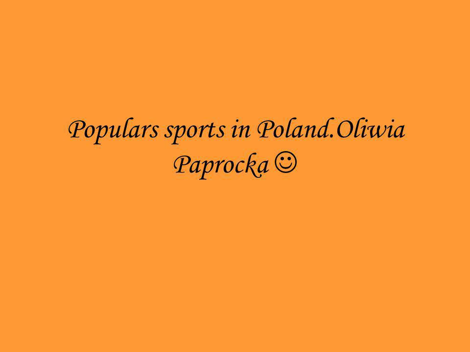 Populars sports in Poland.Oliwia Paprocka 