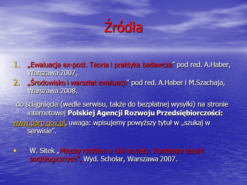 """Źródła """"Ewaluacja ex-post. Teoria i praktyka badawcza pod red. A.Haber, Warszawa 2007,"""