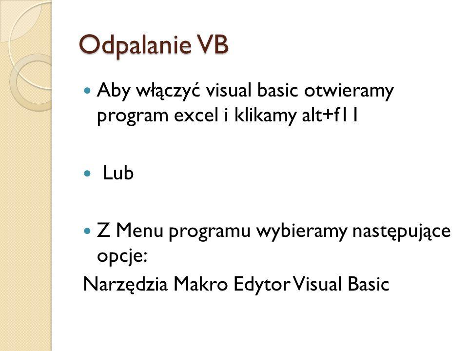 Odpalanie VB Aby włączyć visual basic otwieramy program excel i klikamy alt+f11. Lub. Z Menu programu wybieramy następujące opcje: