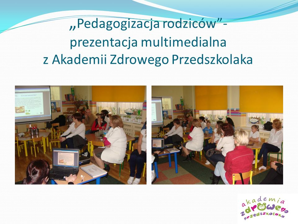 """""""Pedagogizacja rodziców - prezentacja multimedialna z Akademii Zdrowego Przedszkolaka"""
