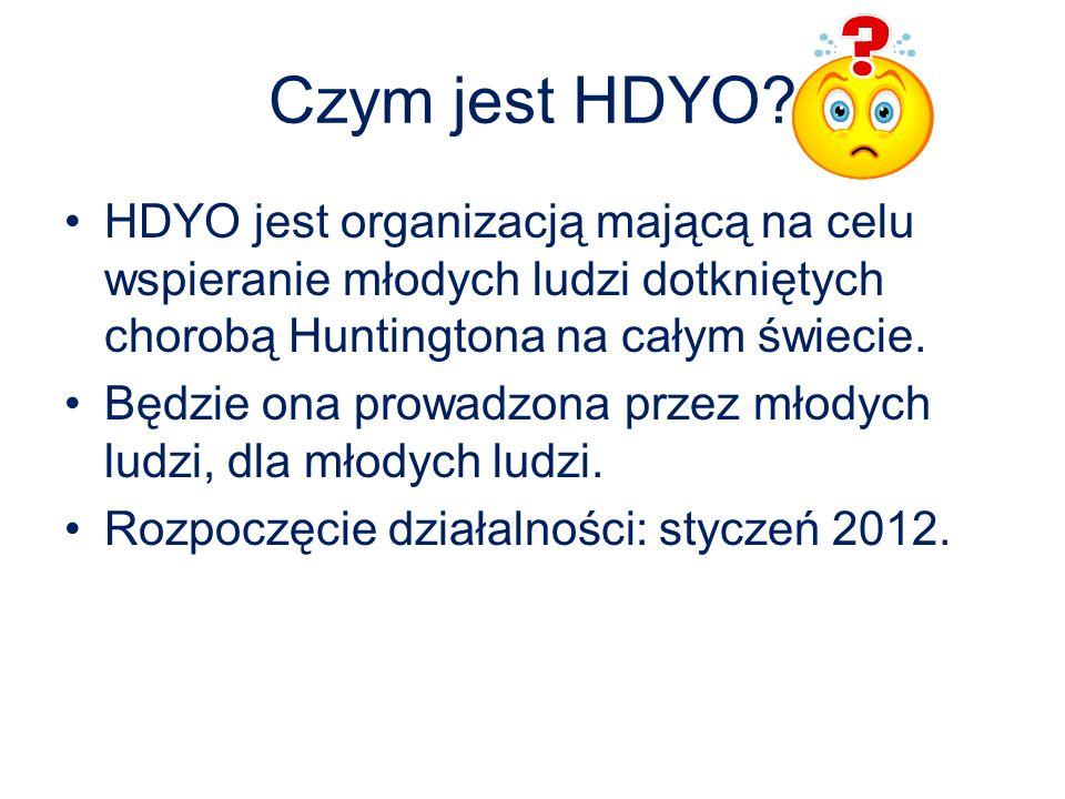 Czym jest HDYO HDYO jest organizacją mającą na celu wspieranie młodych ludzi dotkniętych chorobą Huntingtona na całym świecie.