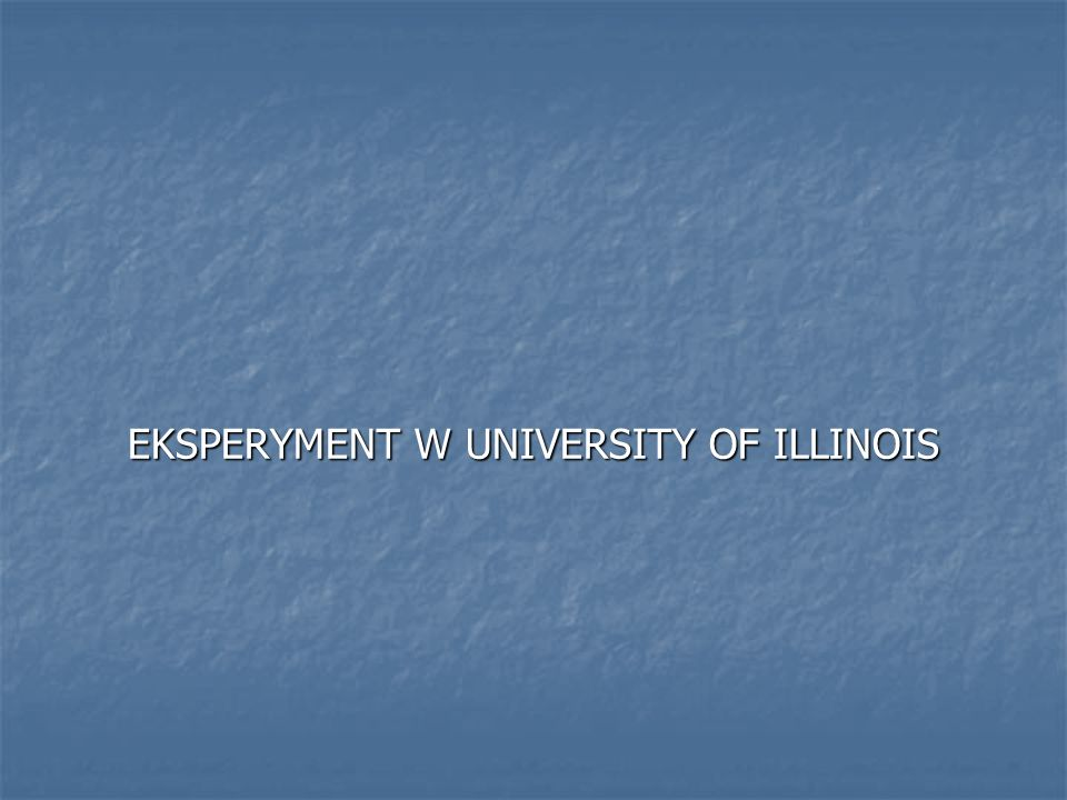EKSPERYMENT W UNIVERSITY OF ILLINOIS