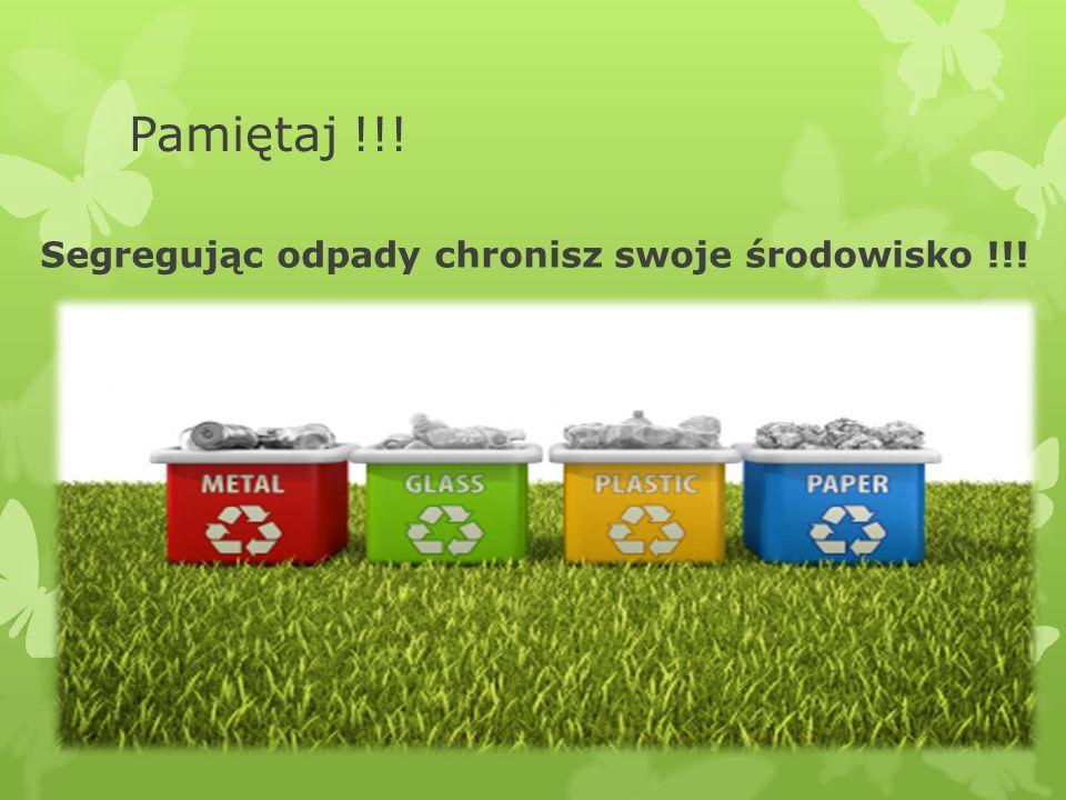 Pamiętaj !!! Segregując odpady chronisz swoje środowisko !!!