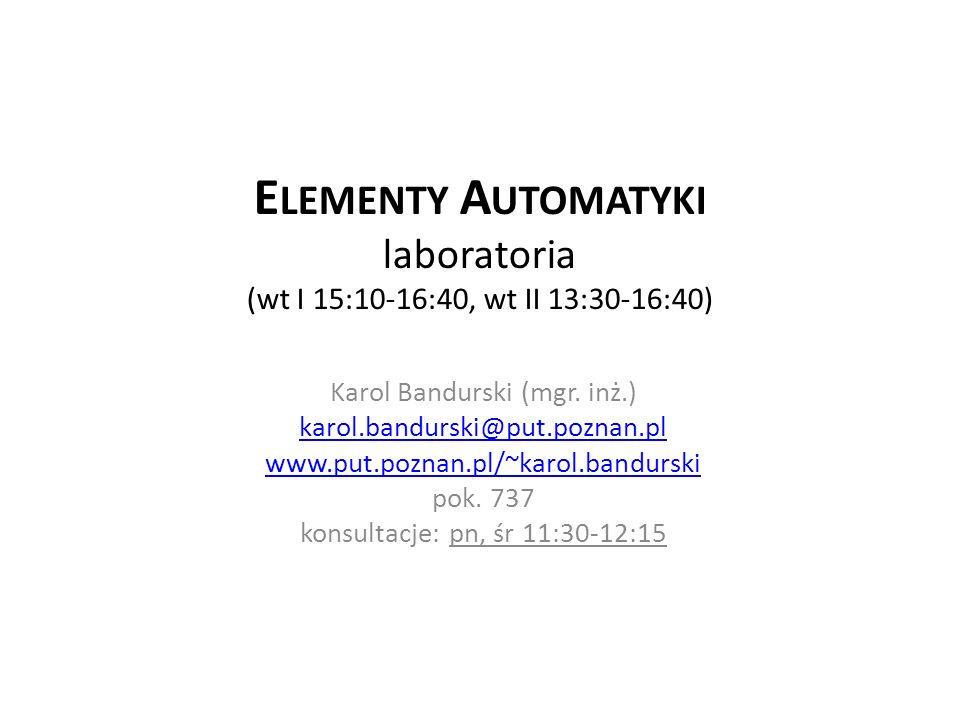 Elementy Automatyki laboratoria (wt I 15:10-16:40, wt II 13:30-16:40)